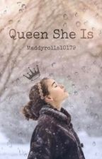 Queen She Is by Maddyrolls10179