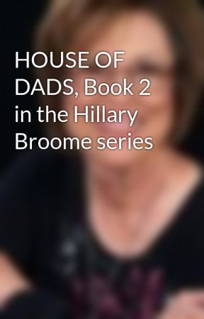 HOUSE OF DADS, Book 2 in the Hillary Broome series by JuneAugustaGillam