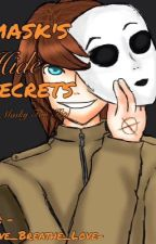 Mask's hide secrets... (A Masky Fan-Fic) by -Live_Breathe_Love-