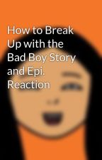 How to Break Up with the Bad Boy Story and Epi. Reaction by _mademoiselle