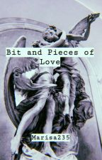 Bit and Pieces of Love by Marisa235