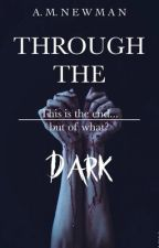 Through the Dark (Sequel to Taking Chances) by randomrosey
