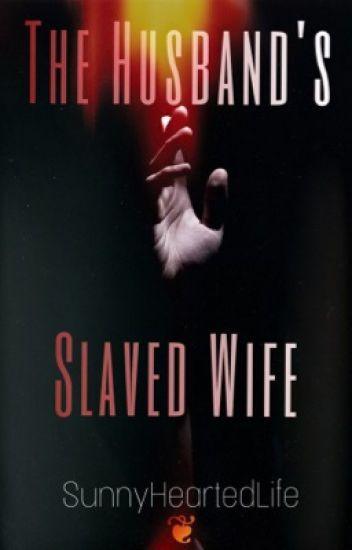The Husband's Slaved Wife