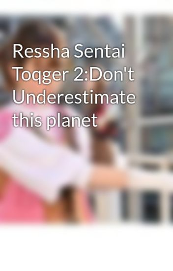 Ressha Sentai Toqger 2:Don't Underestimate this planet