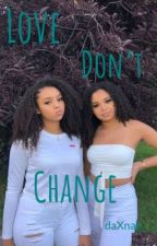 Love Don't Change  by daXnae
