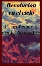Revolución en el cielo : La profecía de el ermitaño erudito by adrianalejo106