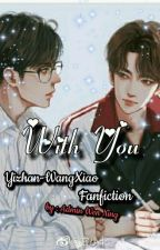 With You (Yizhan WangXiao Fanfic) by AdminWenNing