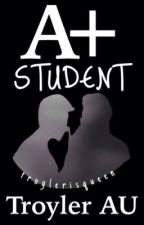 A+ Student {Troyler AU} by troylerisqueen