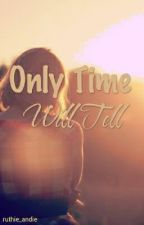 (Rewriting) || Only Time Will Tell by ruthie_andie
