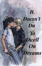 It Does Not Do To Dwell On Dreams (Drarry) by DoloresUmbridgeDE