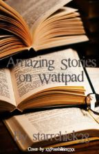 Amazing Stories On Wattpad by starrchick28