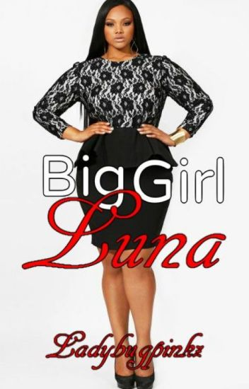 Big Girl Luna(Interracial Love)