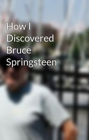 How I Discovered Bruce Springsteen by BrucePollock