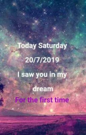 Today Saturday 20/7/2019 I saw you in my dream  by mydaily118