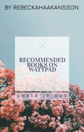 Recommended Books On Wattpad by rebeckahaakansson