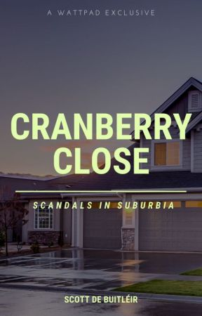Cranberry Close: Scandals in Suburbia by scottdebuitleir