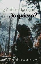 ¿Y si te digo que te quiero? (Louis Tomlinson) by xxTomlinsonnxx