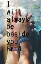 I will always be beside you, Fred. by harrypotterfanf