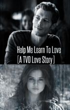 Help Me Learn To Love [TVD Love Story] by MeganMay15