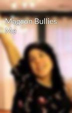 Magcon Bullies Me by NikyaEspinosa