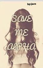 SAVE ME ALPHA by ALPHA_JACE0102