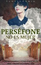 Perséfone no es mujer ♤kooktae♤ by YunYeongMin