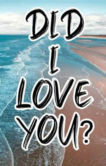 Did I Love You?
