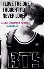 I Love The One I Thought I'd Never Love {BTS Jungkook} by jngkooks
