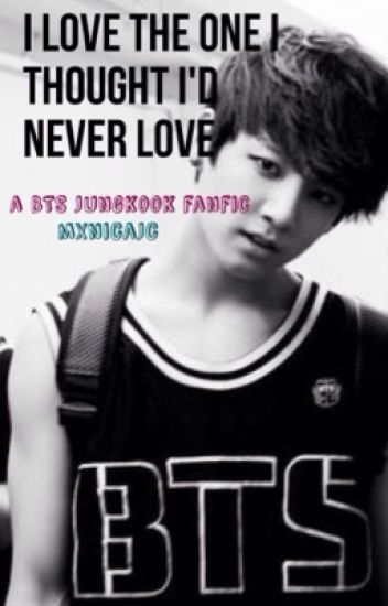 I Love The One I Thought I'd Never Love {BTS Jungkook}