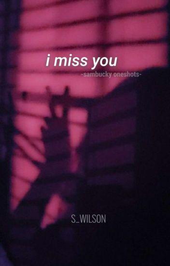 i miss you [oneshots] Mostly Sambucky