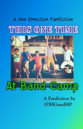 This One Time At Band Camp {A One Direction Fanfiction} by 1DHGandHP
