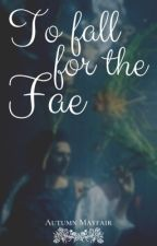 To Fall for the Fae | A Hozier FanFic by Katrarelyseen