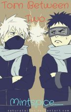 Torn Between Two (Naruto Fanfiction) by MintSpice_