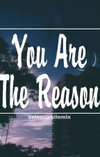 You Are The Reason by selenophilemix