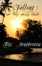 Fallout (Wesley Stromberg FanFic) by Breebree02