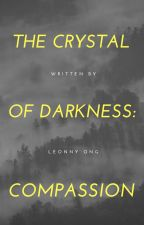 COMPASSION: The Crystal of Darkness (1) by MindstormL