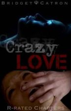 Crazy Love: R Rated Chapter's by BridgetCatron