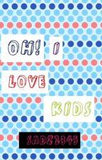 Oh! I Love Kids... by SuperSadz30