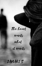 The Heart Wants What It Wants by JanakiS01
