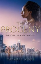 The Progeny: Daughters of Magic by ReeWritesBooks