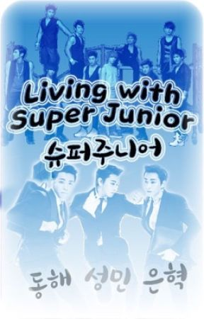 Living With Super Junior ( Super Junior FanFic) by IGOT7_Elf