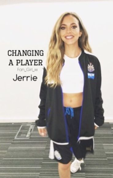 Changing A Player ~ Jerrie Fanfic [EDITING]