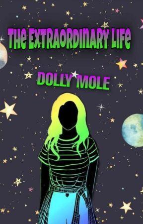 Extraordinary Life Of Dolly Mole  by kekihayes
