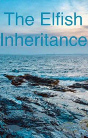 The Elfish Inheritance  by Hamiltrash6364