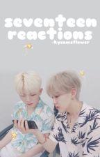 seventeen ~ scenarios/reactions <3 by kyeomsangel