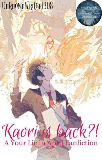 Kaori is back?! [A Your Lie in April Fanfiction]
