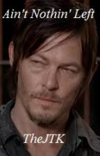 Ain't Nothin' Left *Daryl Dixon love story* by The_JTK