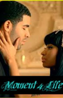 Moment 4 Life- A Drake and Nicki Minaj fanfic
