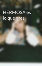 HERMOSA,es lo que eres. by Hoodness