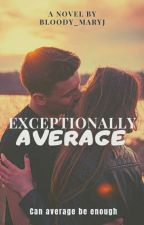 Exceptionally AVERAGE by bloody_maryj